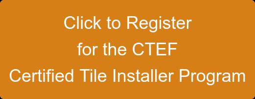 Click to Register for the CTEF Certified Tile Installer Program