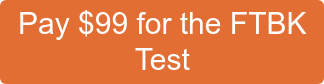 Pay $99 for the FTBK Test
