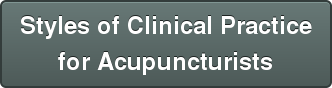 Styles of Clinical Practice   for Acupuncturists
