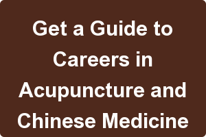 Get a Guide to Careers in Acupuncture and Chinese Medicine