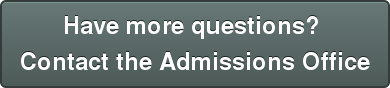 Have more questions?  Contact the Admissions Office