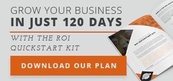 Grow Your Business In Just 120 Days With The ROI QuickStart Kit. Find Out How.