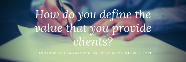 How do you define the value that you provide clients?