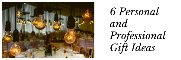 6 Personal and Professional Gift Ideas