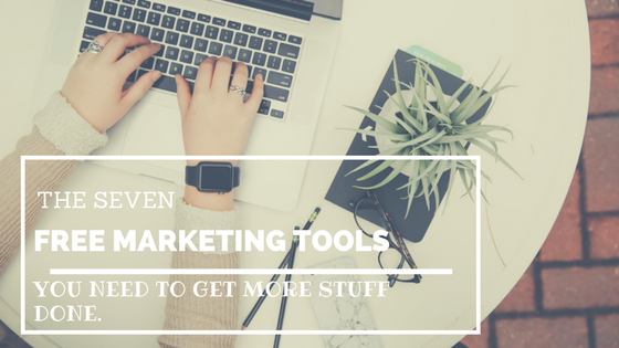 The 7 Free Marketing Tools You Need To Get More Stuff Done