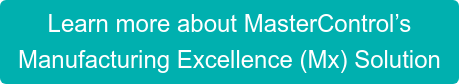 Learn more about MasterControl's Manufacturing Excellence (Mx) Solution