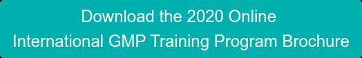 Download the 2020 Online International GMP Training Program Brochure