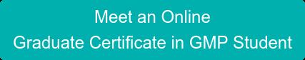 Meet an Online Graduate Certificate in GMP Student
