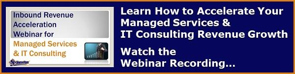 "Register to Watch the ""Inbound Revenue Acceleration Webinar for Managed Services & IT Consulting"" (Recording)"