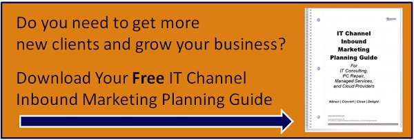 Do you need to get more  new clients and grow your business?  Download Your Free IT Channel Inbound Marketing Planning Guide