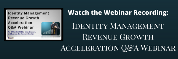 Watch the Webinar Recording: Identity Management Revenue Growth Acceleration Q&A Webinar