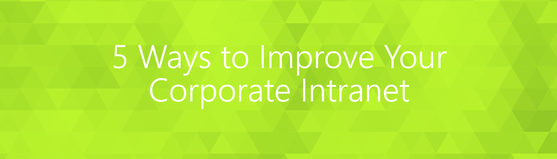 5 Ways to Improve Your Corporate Intranet