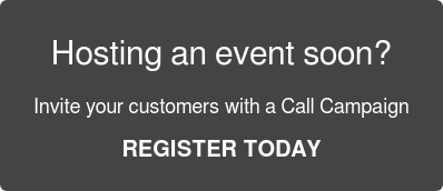 Hosting an event soon? Invite your customers with a Call Campaign REGISTER TODAY