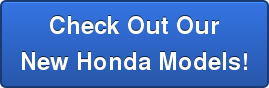 Check Out OurNew Honda Models!