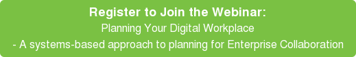 Register to Join the Webinar: Planning Your Digital Workplace - A systems-based approach to planning for Enterprise Collaboration