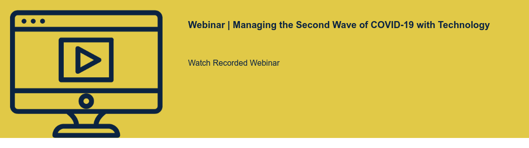 Webinar | Managing the Second Wave of COVID-19 with Technology  Watch Recorded Webinar