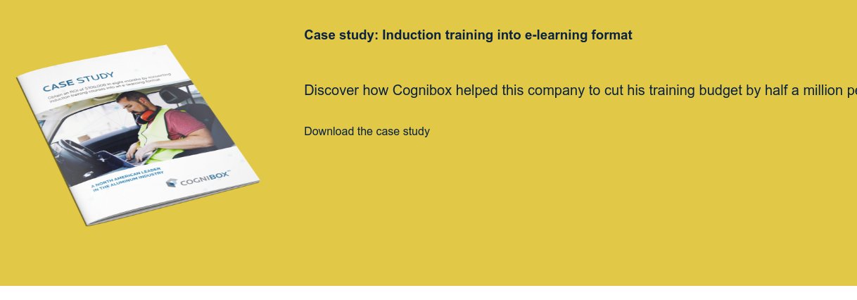 Case study: Induction training into e-learning format   Discover how Cognibox helped this company to cut his training budget by half a  million per year  Download the case study