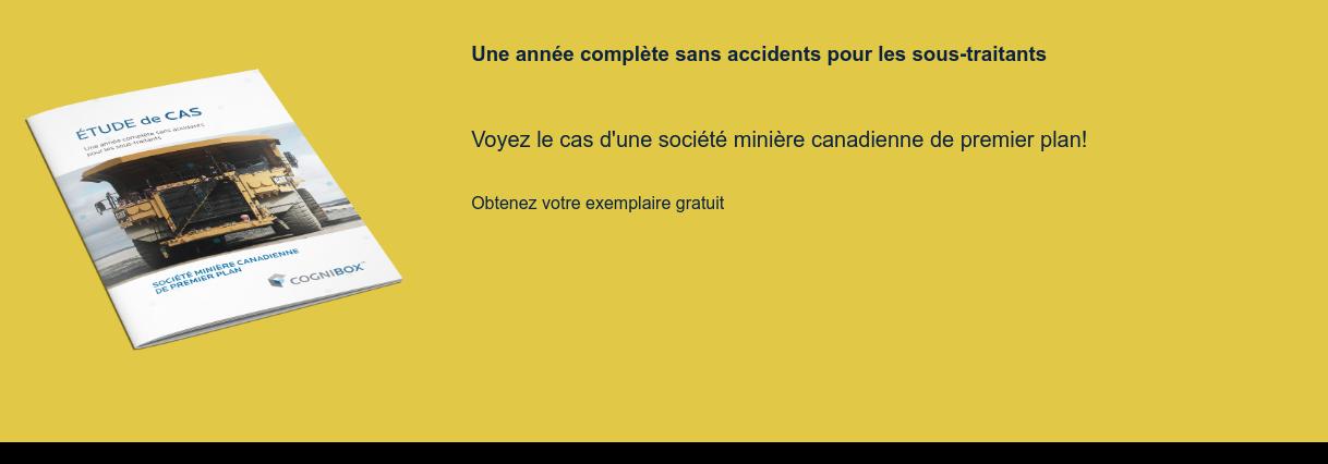 Étude de cas : Industrie minière  Découvrez comment Cognibox a aidé à atteindre l'objectif de 0 accident en  gérant plusieurs sous-traitants. Téléchargez votre document <>
