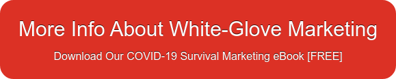 More Info About White-Glove Marketing Download Our COVID-19 Survival Marketing  eBook [FREE]