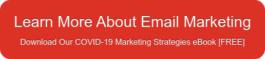 Learn More About Email Marketing Download Our COVID-19 Marketing Strategies  eBook [FREE]
