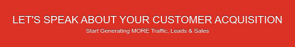 Let's speak about your customer acquisition Start generating MORE traffic,  leads & sales