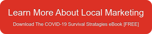 Learn More About Local Marketing Download The COVID-19 Survival Stratagies  eBook [FREE]