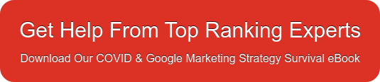 Get Help From Top Ranking Experts Download Our COVID & Google Marketing  Strategy Survival eBook