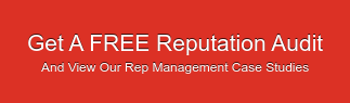 Get A FREE Reputation Audit And View Our Rep Management Case Studies