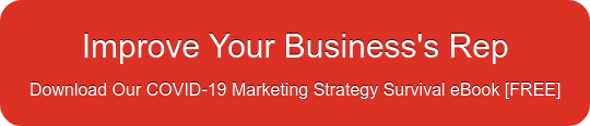 Improve Your Business's Rep Download Our COVID-19 Marketing Strategy Survival  eBook [FREE]