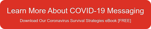 Learn More About COVID-19 Messaging Download Our Coronavirus Survival  Strategies eBook [FREE]