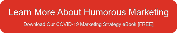 Learn More About Humorous Marketing Download Our COVID-19 Marketing Strategy  eBook [FREE]
