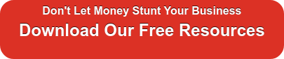 Don't Let Money Stunt Your Business Download Our Free Resources