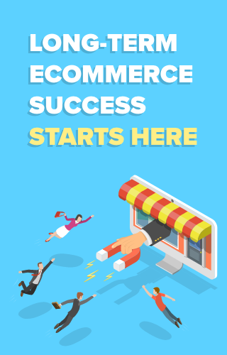 Long-Term eCommerce Success Starts Here