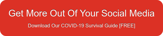 Get More Out Of Your Social Media Download Our COVID-19 Survival Guide [FREE]
