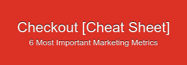 Checkout [Cheat Sheet] 6 Most Important Marketing Metrics