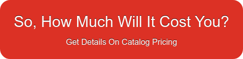 So, How Much Will It Cost You? Get Details On Catalog Pricing