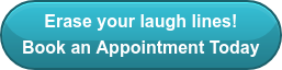 Erase your laugh lines! Book an Appointment Today