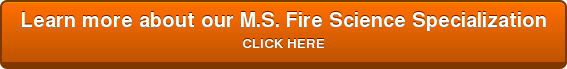 Learn more about our M.S. Fire Science Specialization CLICK HERE
