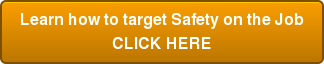 Learn how to target Safety on the Job CLICK HERE