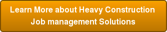Learn More about Heavy Construction  Job management Solutions