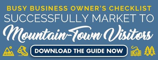 Download the Busy Business Owner's Checklist to Successfully Market to Mountain-Town Visitors today!