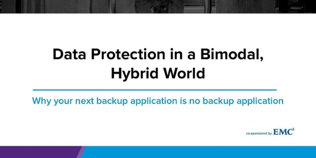 Data Protection in a Bimodal, Hybrid World: Why your next backup application is no backup application