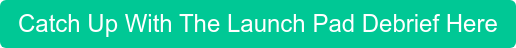 Catch Up With The Launch Pad Debrief Here