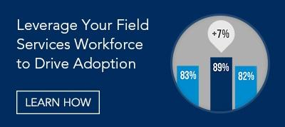 Leverage Your Field Services Workforce to Drive Adoption