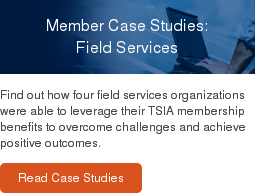 Member Case Studies: Field Services  Find out how four field services organizations were able to leverage their TSIA membership benefits to overcome challenges and achieve positive outcomes.  Read Case Studies