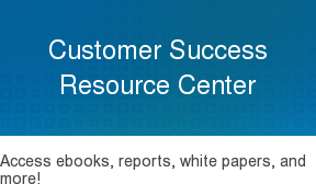 Customer Success Resource Center  Access ebooks, reports, white papers, and more!