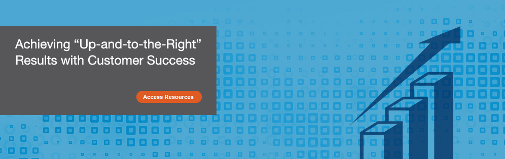 Achieving Up-and-to-the-Right Results with Customer Success