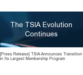 The TSIA Evolution Continues  [Press Release] TSIA Announces Transition in Its Largest Membership Program