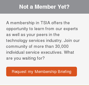 Not a Member Yet?  A membership in TSIA offers the opportunity to learn from our experts as well  as your peers in the technology services industry. Join our community of more  than 30,000 individual service executives. What are you waiting for?  Request my Membership Briefing