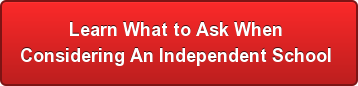 Learn the 25 Questions to Ask  When Considering An Independent School